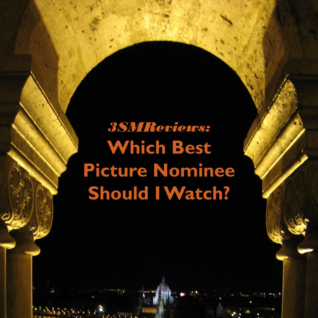 3SMReviews: Which Best Picture Nominee Should I Watch?