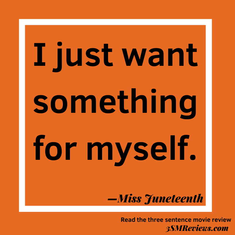 Text: I just want something for myself. —Miss Juneteenth. Read the three sentence movie review at 3SMReviews.com