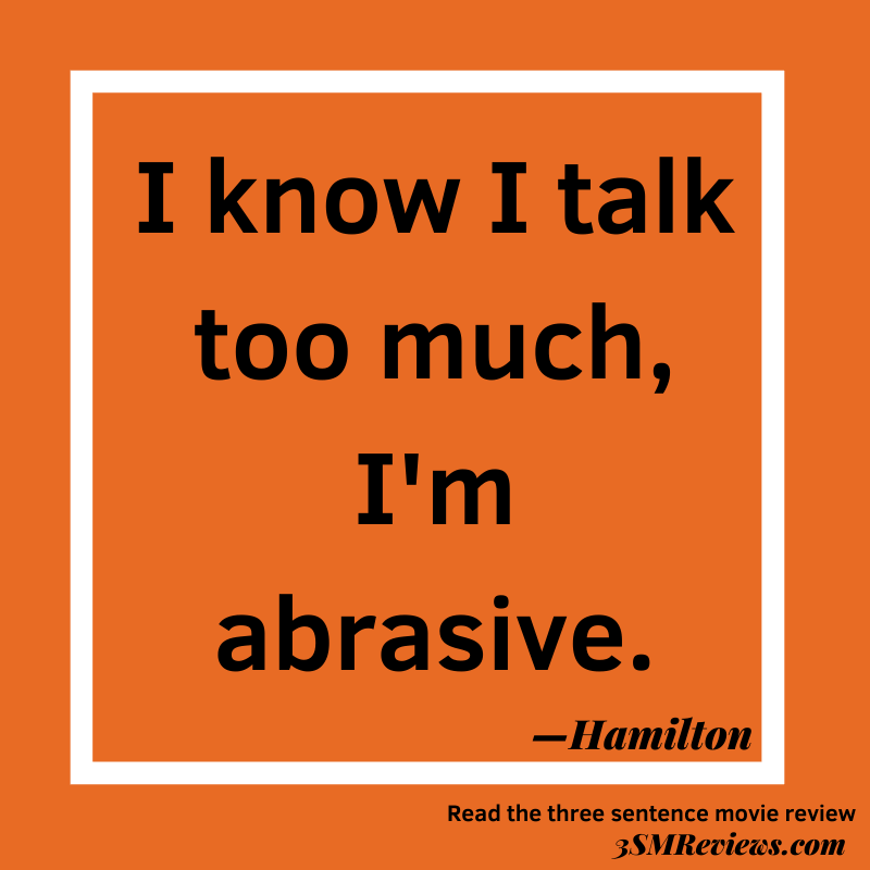 Text says: I know I talk too much, I'm abrasive. —Hamilton. Read the three sentence movie review 3SMReviews.com