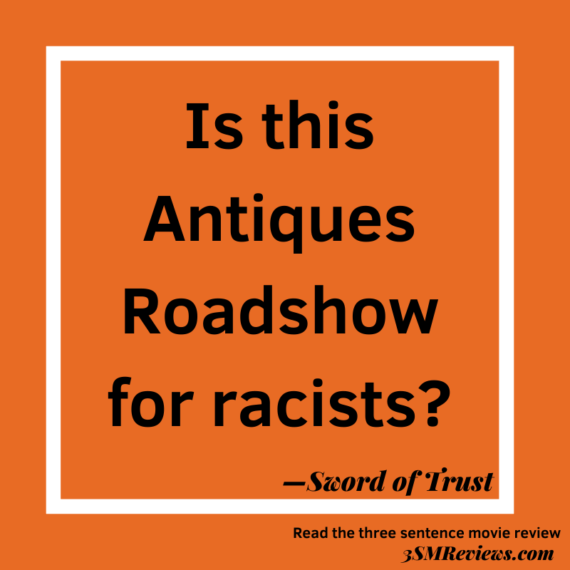 Orange background with text: Is this Antiques Roadshow for racists? —Sword of Trust. Read the three sentence movie review. 3SMReviews.com