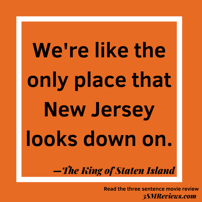 Orange background with a white frame. Text: We're like the only place that New Jersey looks down on.—The King of Staten Island. Read the three sentence movie review. 3SMReviews.com