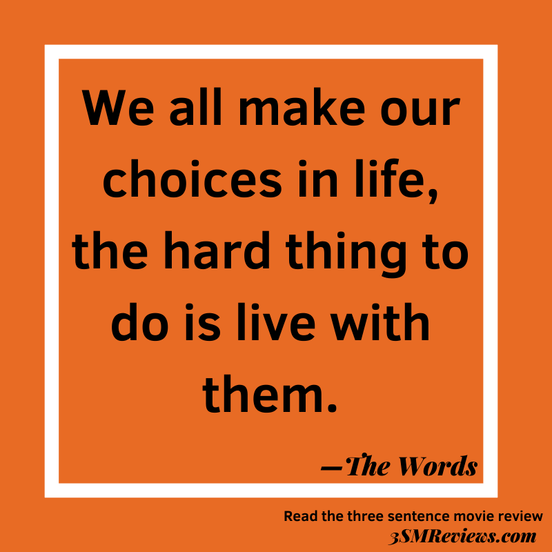 Orange background with a white frame. Text: We all make our choices in life, the hard thing to do is live with them. --The Words. Read the three sentence movie review at 3SMReviews.com