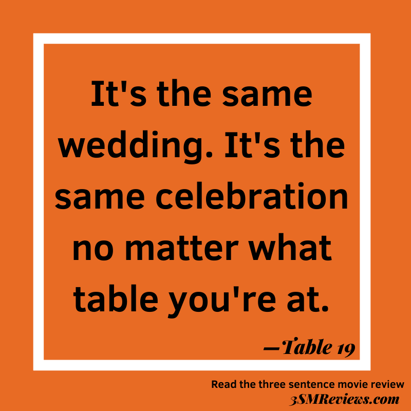 Orange background with a white frame. Text: It's the same wedding. It's the same celebration no matter what table you're at. —Table 19. Read the three sentence movie review 3SMReviews.com
