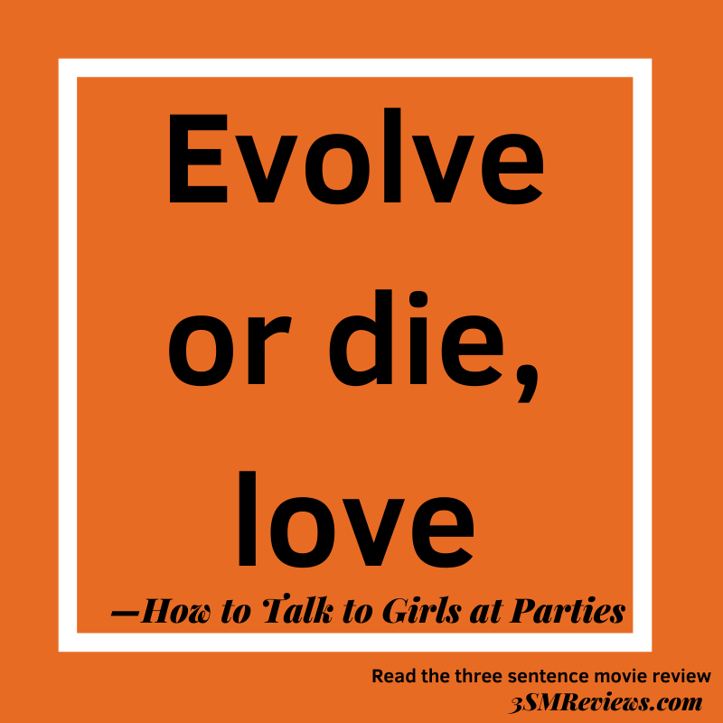 Orange background with a white frame. Text: Evolve or die, love. —How to Talk to Girls at Parties. Read the three sentence review. 3SMReviews.com