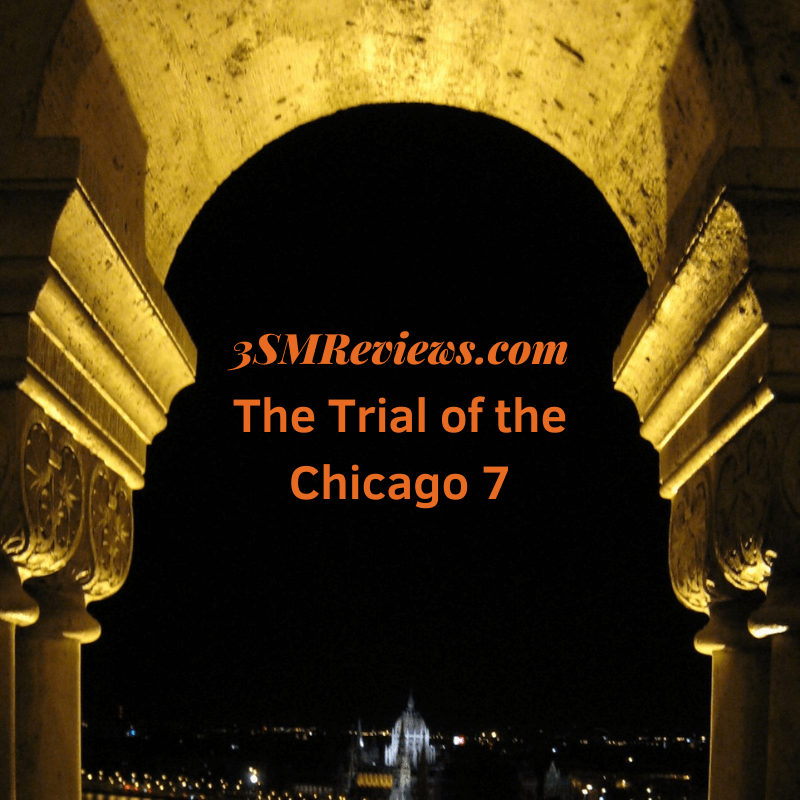 An arch with text that reads: 3SMReviews.com The Trial of the Chicago 7