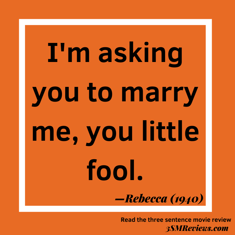Orange background with a white frame. Text: I'm asking you to marry me, you little fool.—Rebecca. Read the three sentenced movie review. 3SMReviews.com