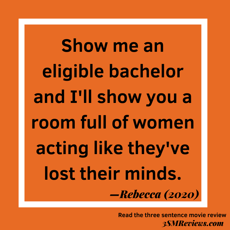 Orange background with a white frame. Text: Show me an eligible bachelor and I'll show you a room full of women acting like they've lost their minds. —Rebecca (2020) Read the three-sentence movie review. 3SMReviews.com