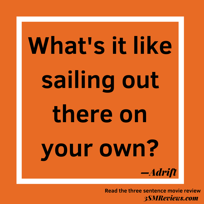 Orange background with a white frame. Text: What's it like sailing out there on your own? —Adrift. Read the three sentence movie review.3SMReviews.com