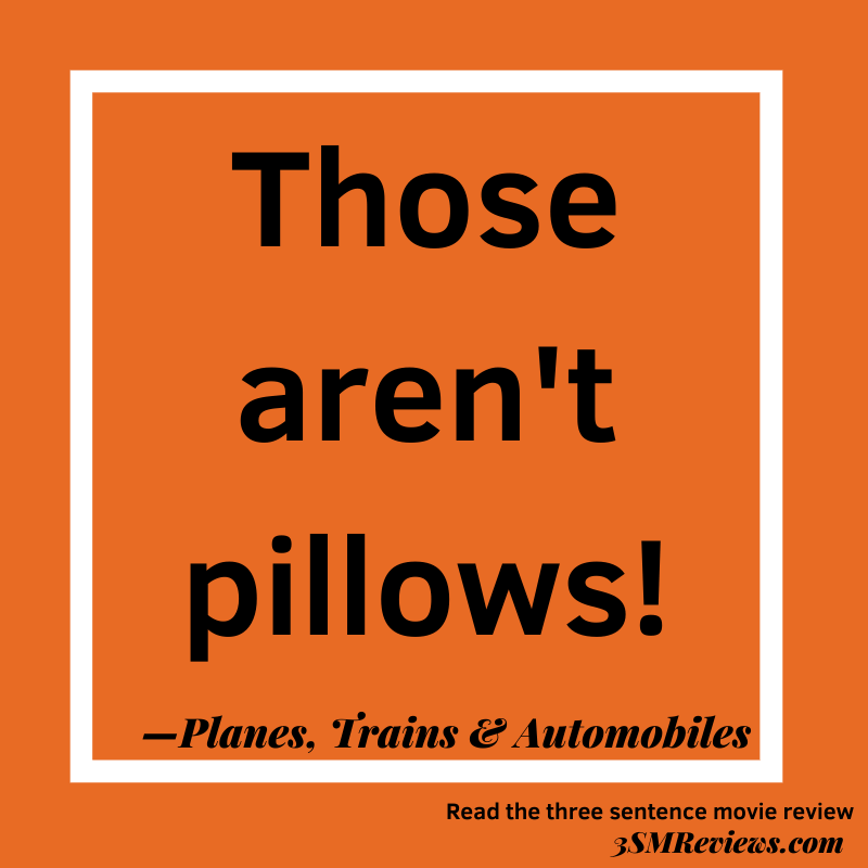 Orange background with a white frame. Text: Quote: Those aren't pillows! —Planes, Trains, & Automobies. Read the three sentence movie review 3SMReviews.com