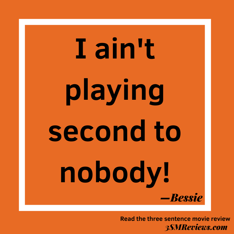 Orange background with a white frame. Text: I ain't playing second to nobody! —Bessie. Read the three sentence movie review. 3SMReviews.com