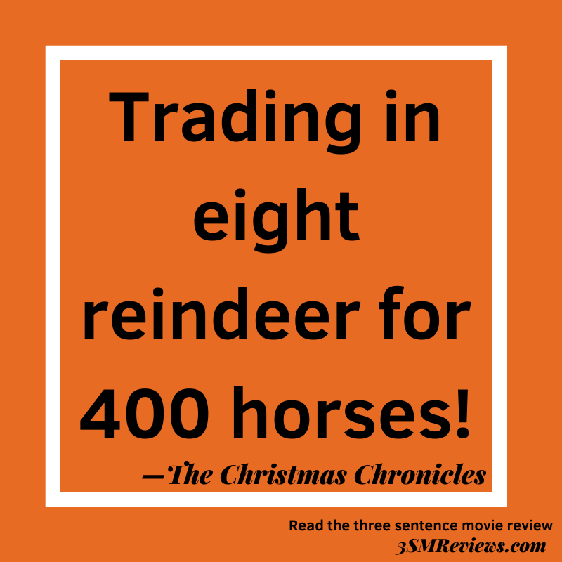 Orange background with a white frame. Text: Trading in eight reindeer for 400 horses! —The Christmas Chronicles. Read the three sentence movie review. 3SMReviews.com
