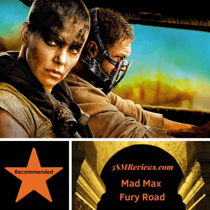 Charlize Theron and Tom Hardy in Mad Max Fury Road. A star with text: Recommended. An arch with text 3SMReviews.com: Mad Max Fury Road