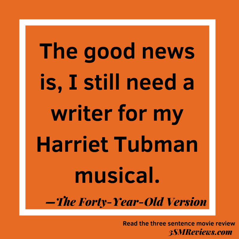 Orange background with a white frame. Text: The good news is, I still need a writer for my Harriet Tubman musical. —The Forty-Year-Old Version. Read the three sentence movie review. 3SMReviews.com