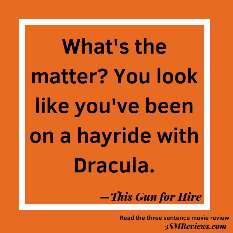 Orange background with a white frame. Text: What's the matter? You look like you've been on a hayride with Dracula. —This Gun for Hire. Read the three sentence movie review. 3SMReviews.com