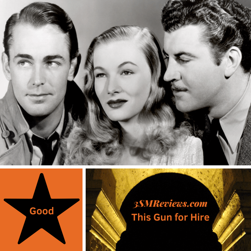 Alan Ladd, Veronica Lake, Robert Preston in This Gun for Hire. A star with text: Good. An arch with text: 3SMReviews.com This Gun for Hire.